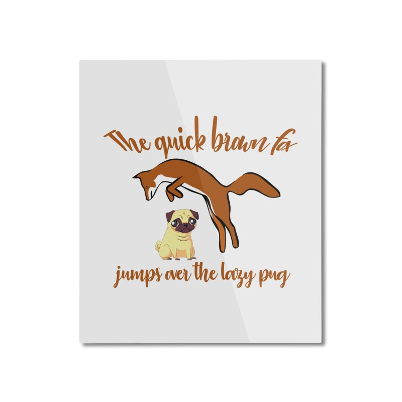The Quick Brown Fox Jumps Over The Lazy Pug Home Mounted Aluminum Print by Aura Designs | Funny T shirt, Sweatshirt, Phone ca