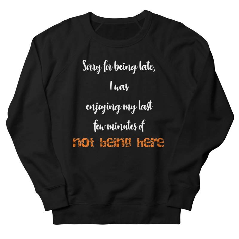 Sorry for being late, I was enjoying my last few minutes of not being here Men's French Terry Sweatshirt by Aura Designs | Funny T shirt, Sweatshirt, Phone ca