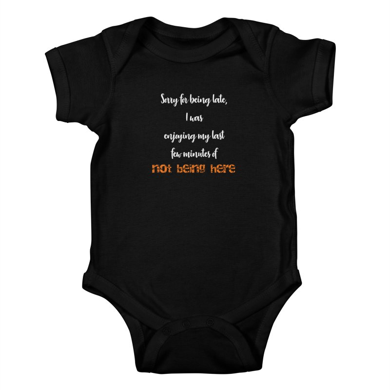 Sorry for being late, I was enjoying my last few minutes of not being here Kids Baby Bodysuit by Aura Designs | Funny T shirt, Sweatshirt, Phone ca