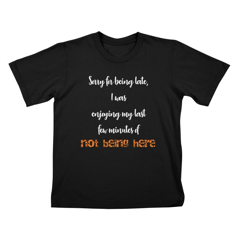 Sorry for being late, I was enjoying my last few minutes of not being here Kids T-Shirt by Aura Designs   Funny T shirt, Sweatshirt, Phone ca
