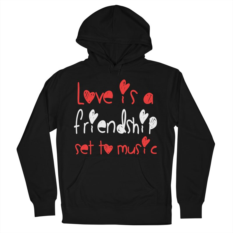 Love is a friendship set to music Women's Pullover Hoody by Aura Designs | Funny T shirt, Sweatshirt, Phone ca