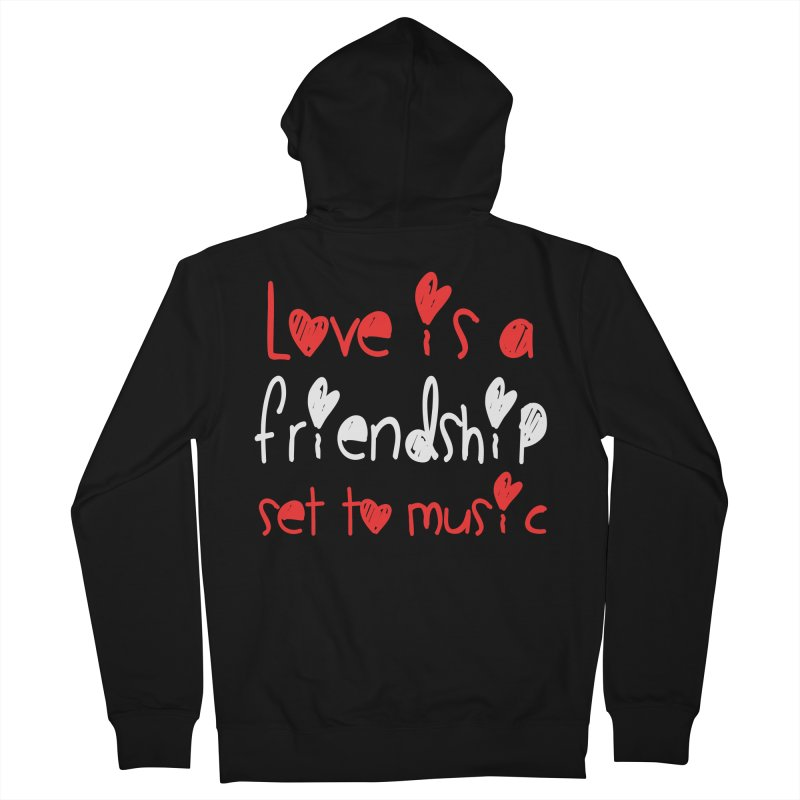 Love is a friendship set to music Women's French Terry Zip-Up Hoody by Aura Designs | Funny T shirt, Sweatshirt, Phone ca