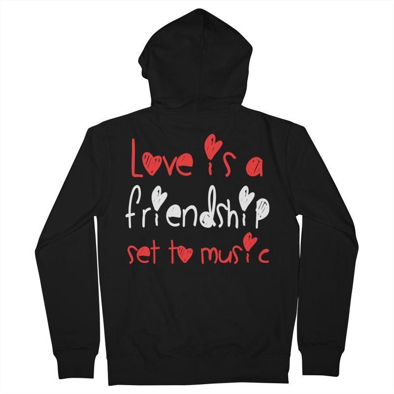Love is a friendship set to music Men's Zip-Up Hoody by Aura Designs | Funny T shirt, Sweatshirt, Phone ca