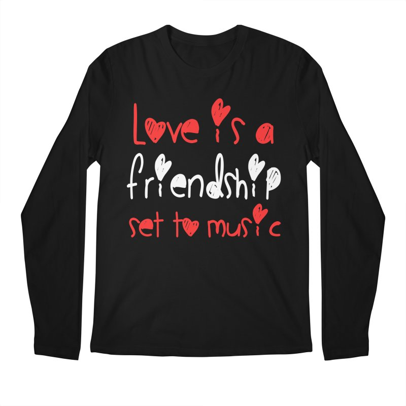 Love is a friendship set to music Men's Longsleeve T-Shirt by Aura Designs | Funny T shirt, Sweatshirt, Phone ca
