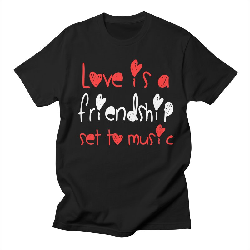 Love is a friendship set to music Women's Regular Unisex T-Shirt by Aura Designs | Funny T shirt, Sweatshirt, Phone ca