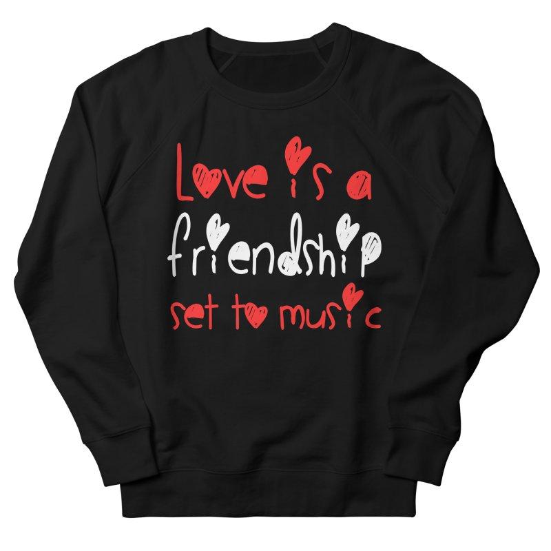 Love is a friendship set to music Women's Sweatshirt by Aura Designs | Funny T shirt, Sweatshirt, Phone ca