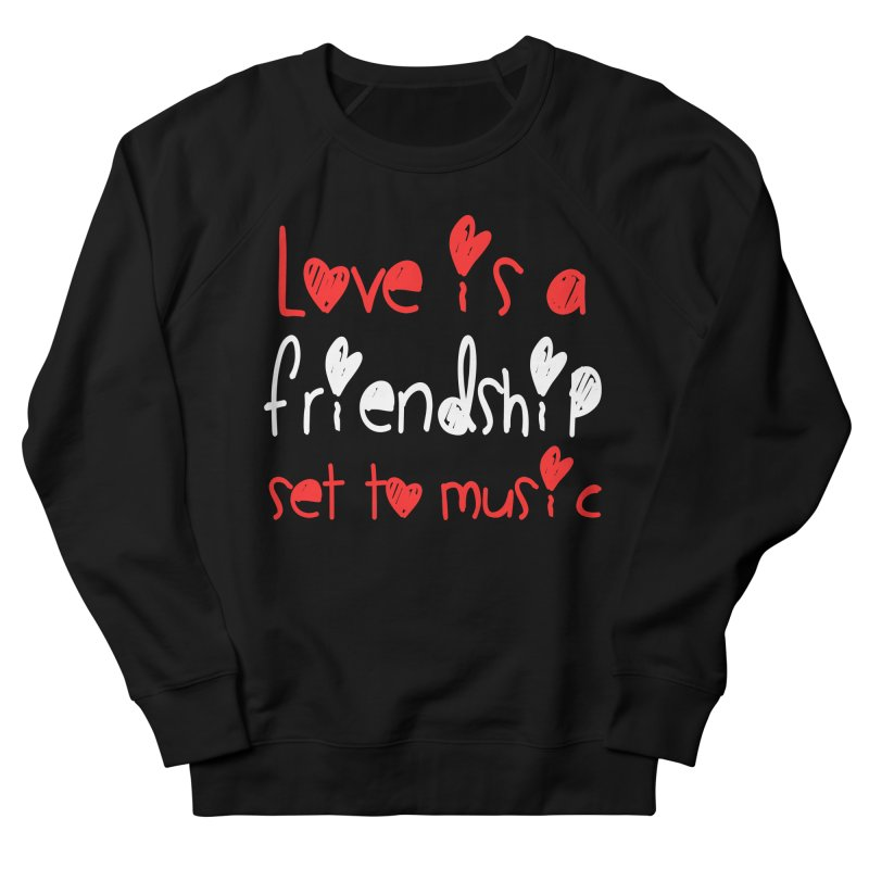 Love is a friendship set to music Men's French Terry Sweatshirt by Aura Designs | Funny T shirt, Sweatshirt, Phone ca