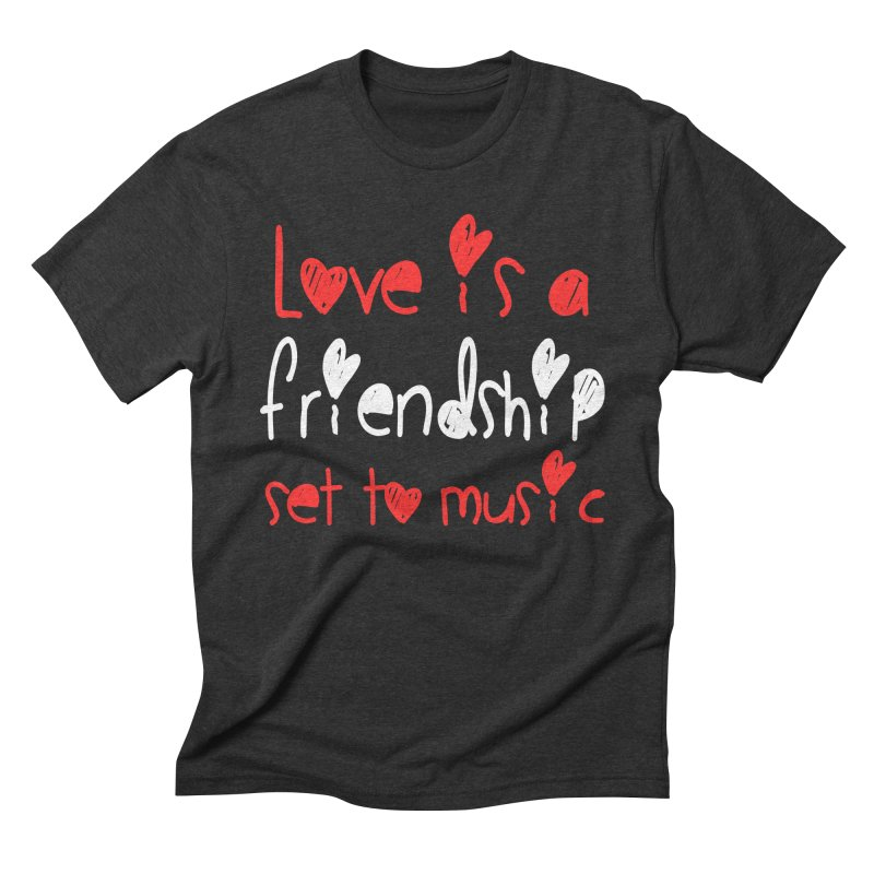 Love is a friendship set to music Men's Triblend T-Shirt by Aura Designs | Funny T shirt, Sweatshirt, Phone ca
