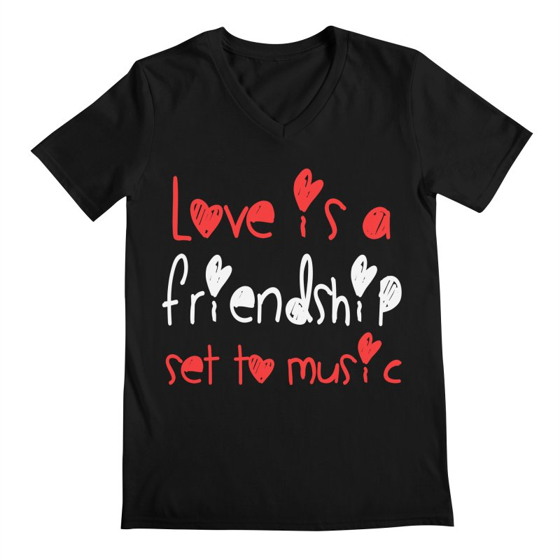 Love is a friendship set to music Men's V-Neck by Aura Designs | Funny T shirt, Sweatshirt, Phone ca