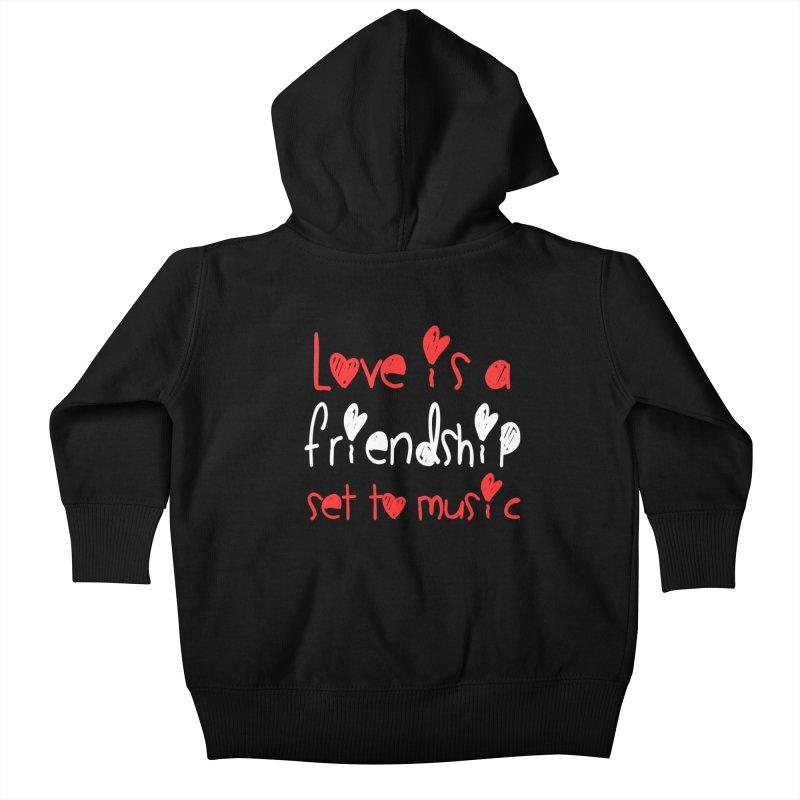 Love is a friendship set to music Kids Baby Zip-Up Hoody by Aura Designs | Funny T shirt, Sweatshirt, Phone ca