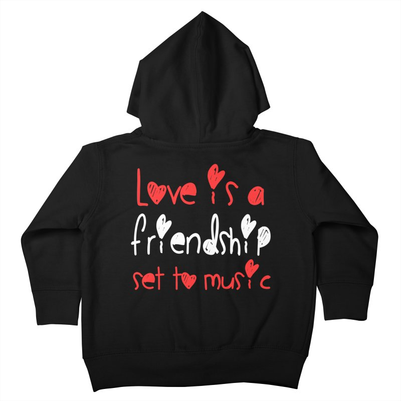Love is a friendship set to music Kids Toddler Zip-Up Hoody by Aura Designs | Funny T shirt, Sweatshirt, Phone ca