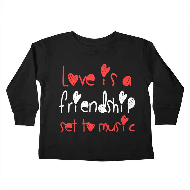 Love is a friendship set to music Kids Toddler Longsleeve T-Shirt by Aura Designs | Funny T shirt, Sweatshirt, Phone ca