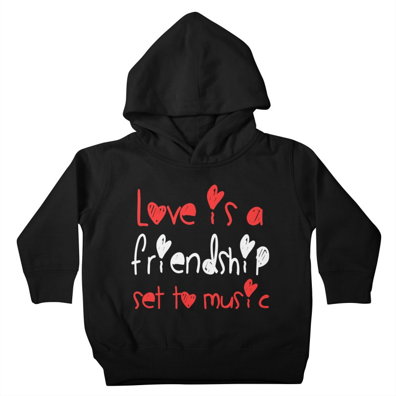 Love is a friendship set to music Kids Toddler Pullover Hoody by Aura Designs | Funny T shirt, Sweatshirt, Phone ca