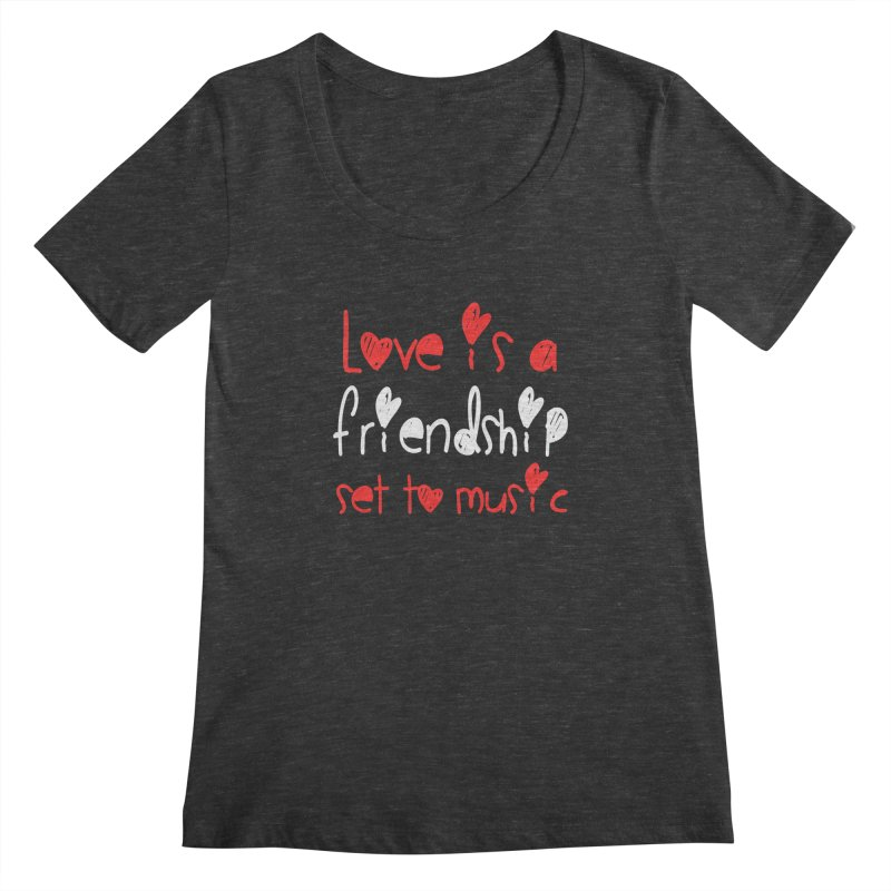 Love is a friendship set to music Women's Scoopneck by Aura Designs | Funny T shirt, Sweatshirt, Phone ca