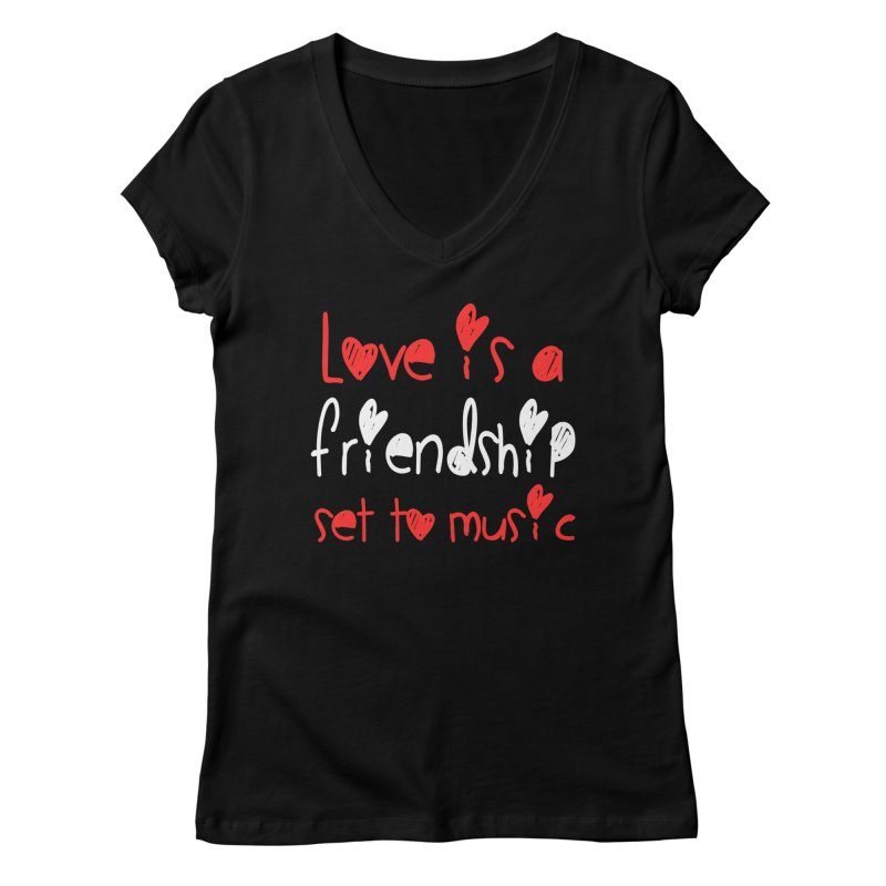 Love is a friendship set to music Women's Regular V-Neck by Aura Designs | Funny T shirt, Sweatshirt, Phone ca