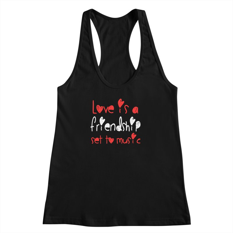 Love is a friendship set to music Women's Racerback Tank by Aura Designs | Funny T shirt, Sweatshirt, Phone ca