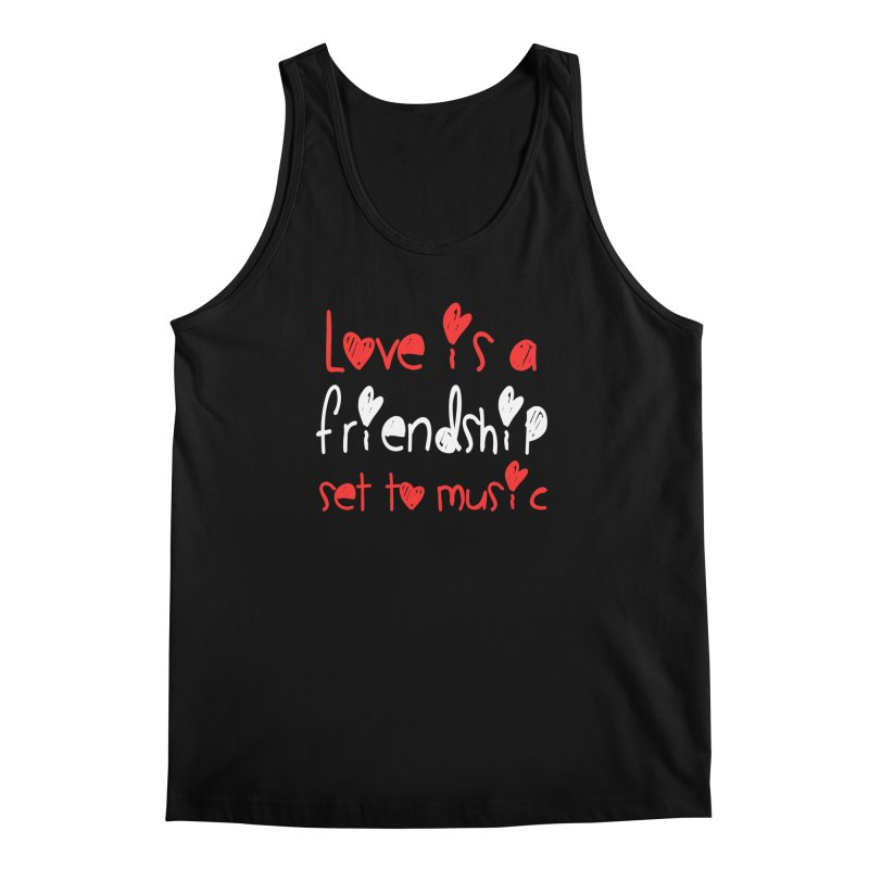 Love is a friendship set to music Men's Regular Tank by Aura Designs | Funny T shirt, Sweatshirt, Phone ca