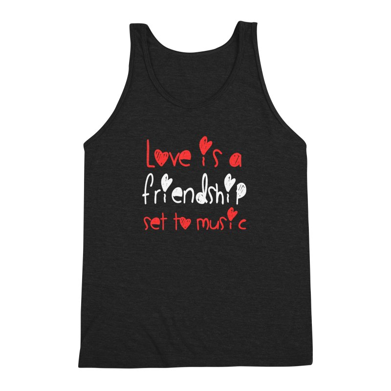 Love is a friendship set to music Men's Triblend Tank by Aura Designs   Funny T shirt, Sweatshirt, Phone ca
