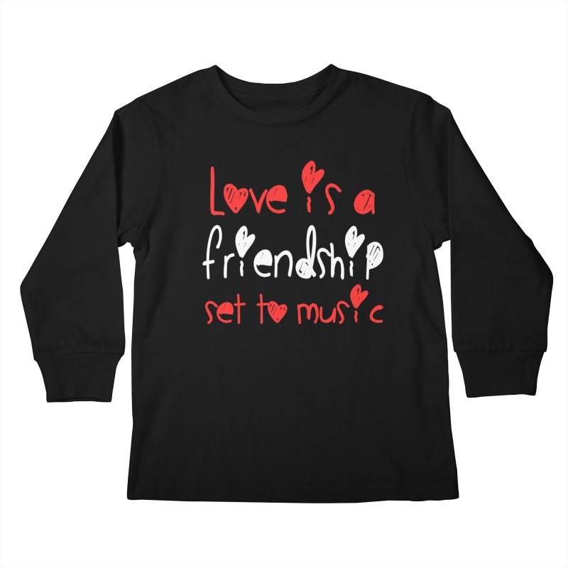 Love is a friendship set to music Kids Longsleeve T-Shirt by Aura Designs | Funny T shirt, Sweatshirt, Phone ca
