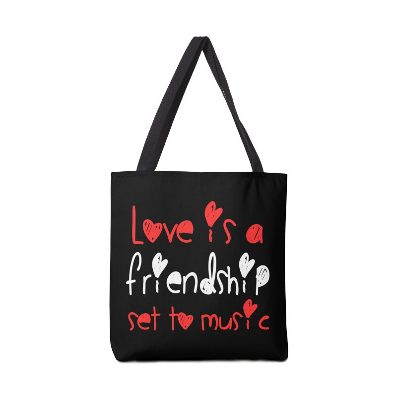 Love is a friendship set to music Accessories Bag by Aura Designs | Funny T shirt, Sweatshirt, Phone ca