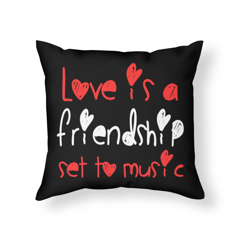 Love is a friendship set to music Home Throw Pillow by Aura Designs | Funny T shirt, Sweatshirt, Phone ca