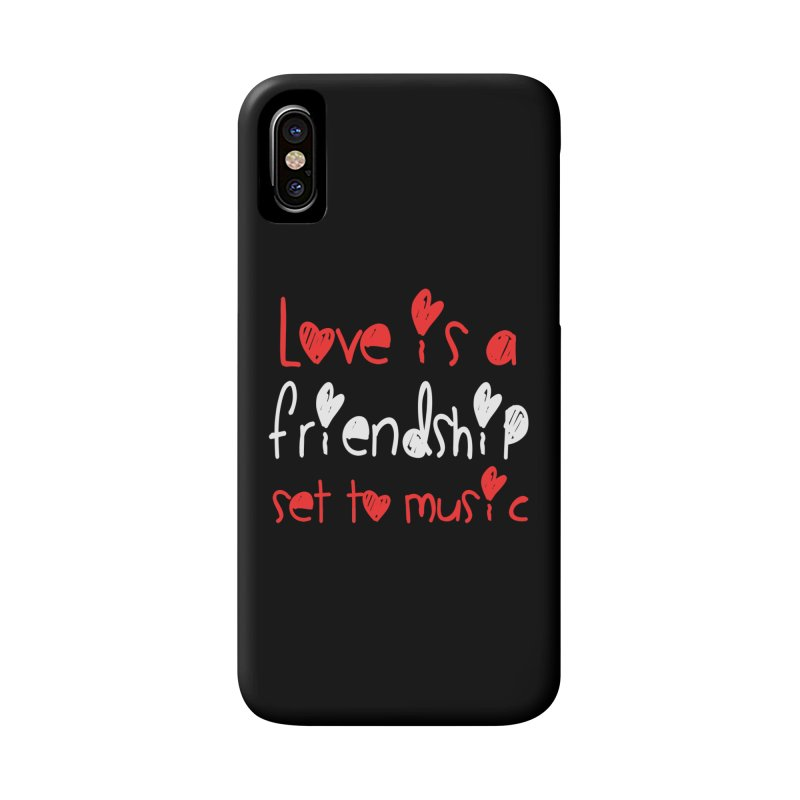 Love is a friendship set to music Accessories Phone Case by Aura Designs | Funny T shirt, Sweatshirt, Phone ca