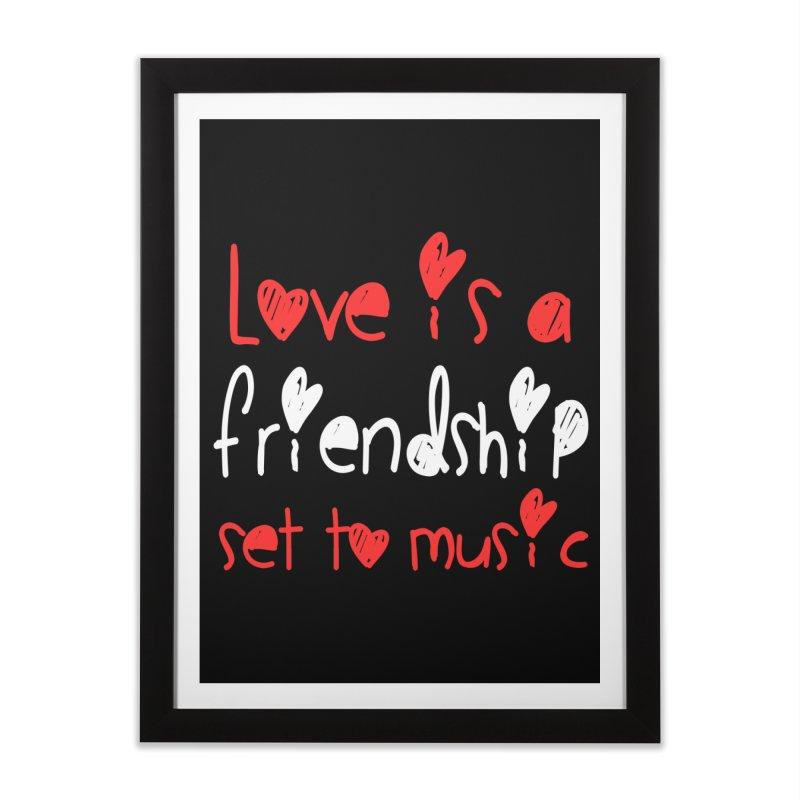 Love is a friendship set to music Home Framed Fine Art Print by Aura Designs | Funny T shirt, Sweatshirt, Phone ca