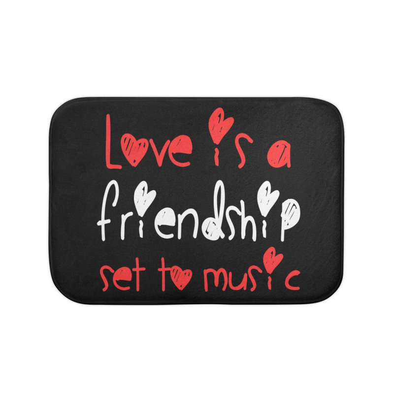 Love is a friendship set to music Home Bath Mat by Aura Designs | Funny T shirt, Sweatshirt, Phone ca