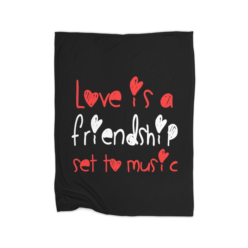 Love is a friendship set to music Home Blanket by Aura Designs | Funny T shirt, Sweatshirt, Phone ca