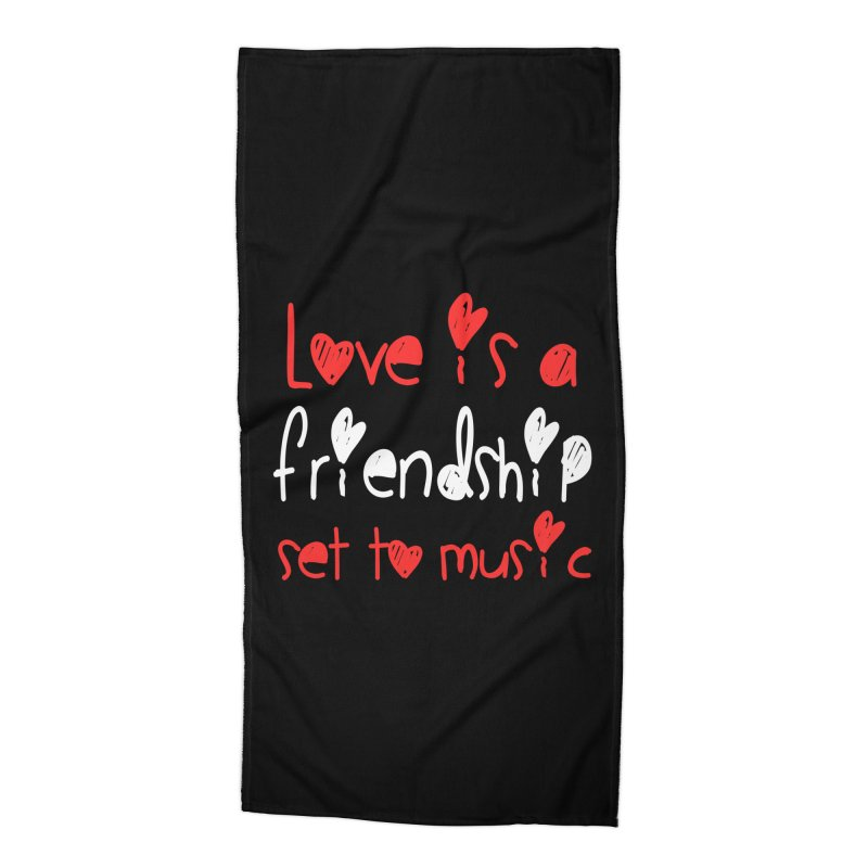 Love is a friendship set to music Accessories Beach Towel by Aura Designs | Funny T shirt, Sweatshirt, Phone ca