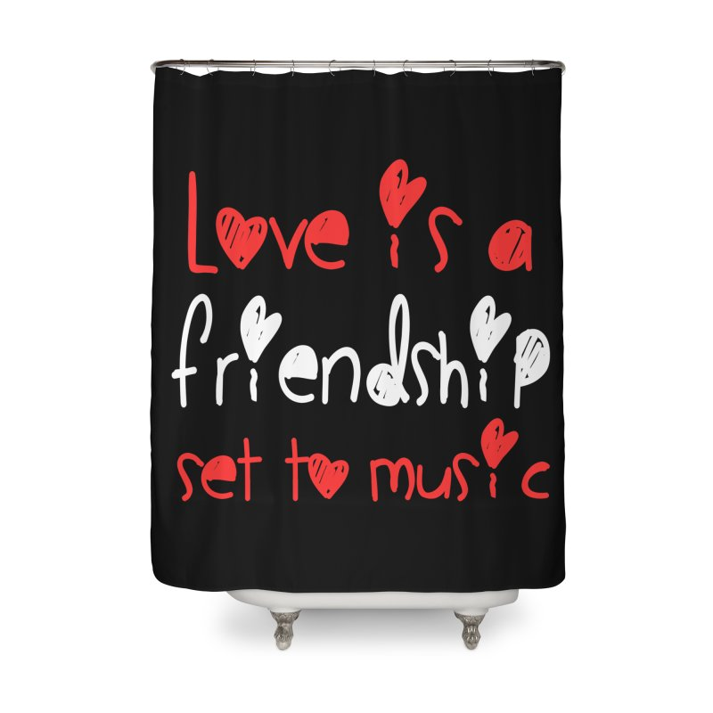 Love is a friendship set to music Home Shower Curtain by Aura Designs | Funny T shirt, Sweatshirt, Phone ca