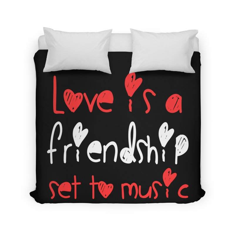 Love is a friendship set to music Home Duvet by Aura Designs | Funny T shirt, Sweatshirt, Phone ca