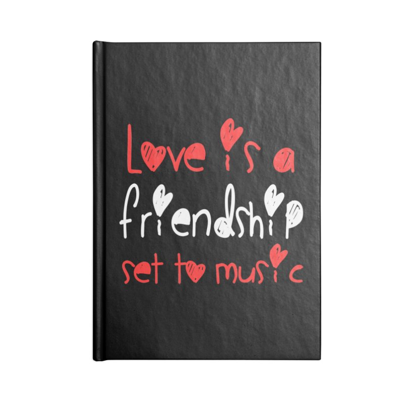 Love is a friendship set to music Accessories Notebook by Aura Designs | Funny T shirt, Sweatshirt, Phone ca
