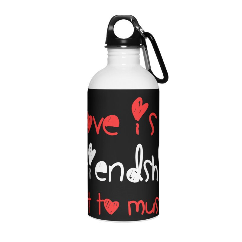 Love is a friendship set to music Accessories Water Bottle by Aura Designs | Funny T shirt, Sweatshirt, Phone ca