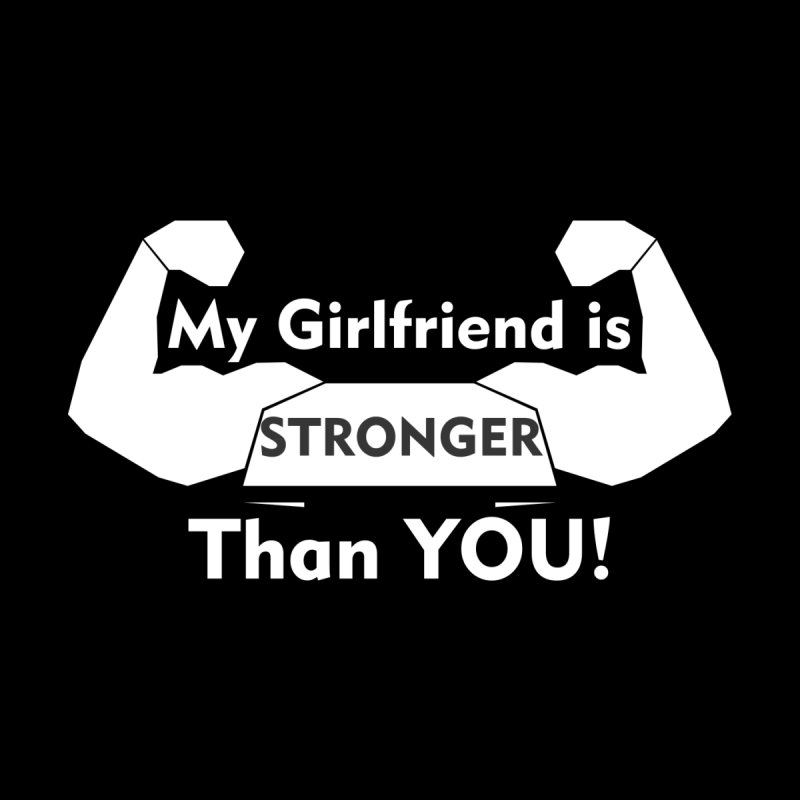 My Girlfriend is Stronger Than You T shirt by Aura Designs | Funny T shirt, Sweatshirt, Phone ca
