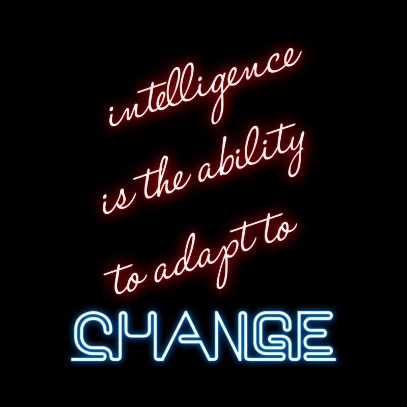 Intelligence is the ability to adapt to change by Aura Designs | Funny T shirt, Sweatshirt, Phone ca