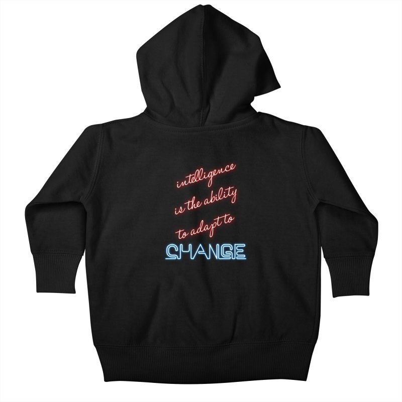 Intelligence is the ability to adapt to change Kids Baby Zip-Up Hoody by Aura Designs | Funny T shirt, Sweatshirt, Phone ca