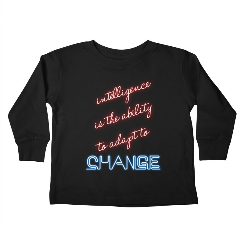 Intelligence is the ability to adapt to change Kids Toddler Longsleeve T-Shirt by Aura Designs | Funny T shirt, Sweatshirt, Phone ca