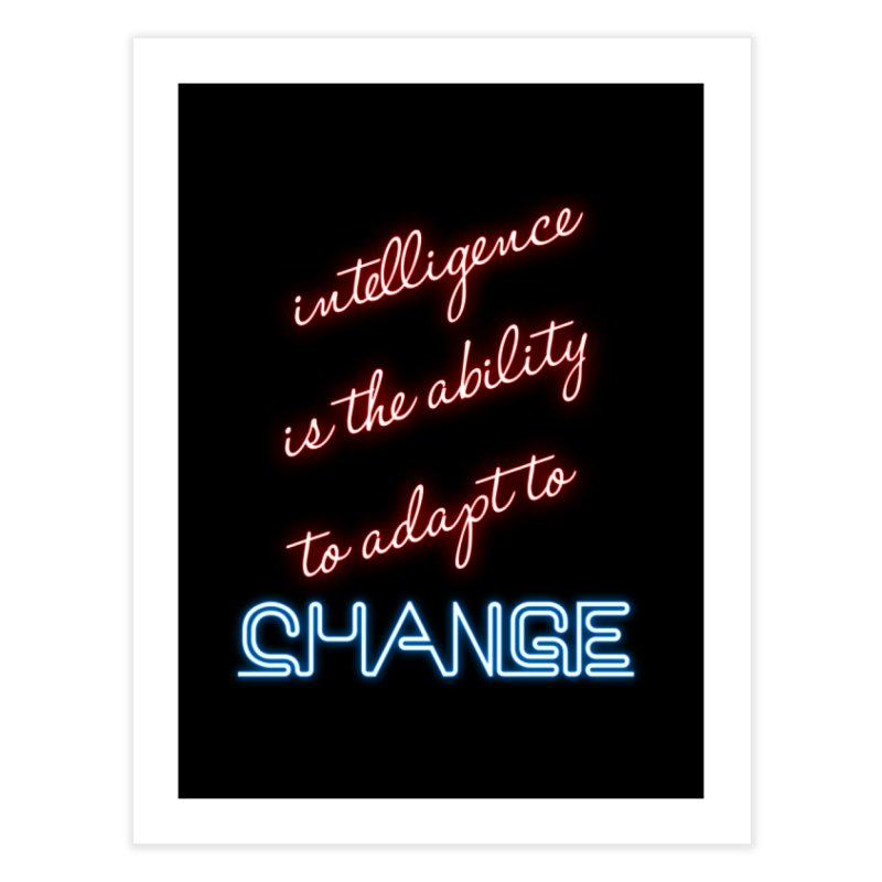 Intelligence is the ability to adapt to change Home Fine Art Print by Aura Designs | Funny T shirt, Sweatshirt, Phone ca