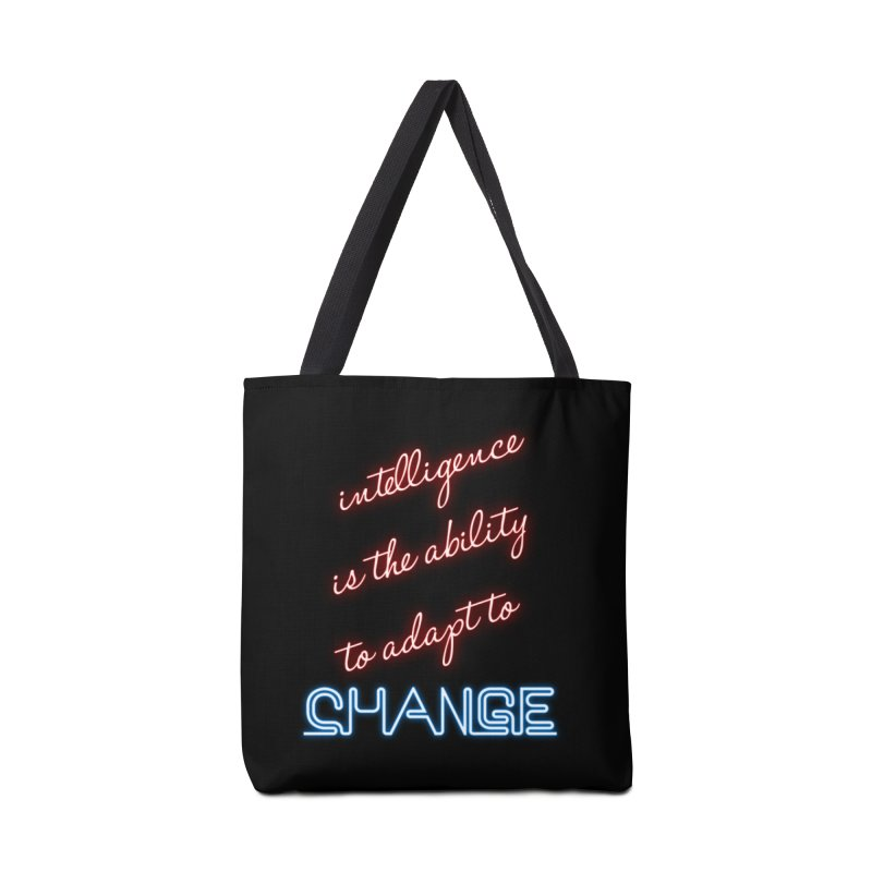 Intelligence is the ability to adapt to change Accessories Bag by Aura Designs | Funny T shirt, Sweatshirt, Phone ca