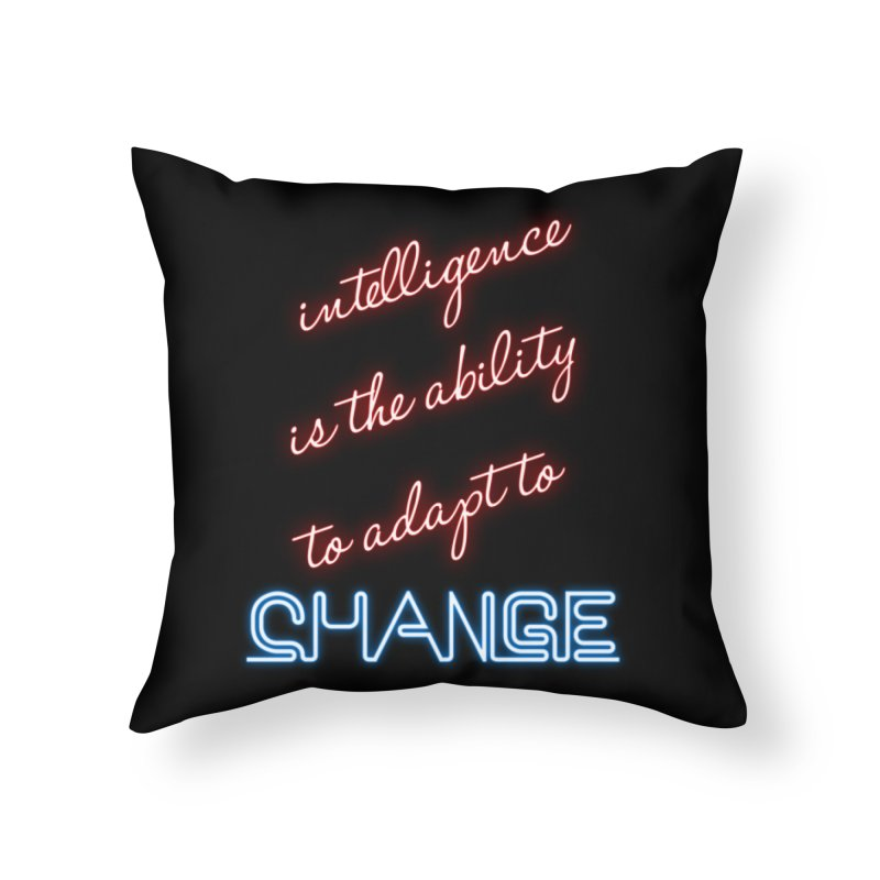 Intelligence is the ability to adapt to change Home Throw Pillow by Aura Designs | Funny T shirt, Sweatshirt, Phone ca