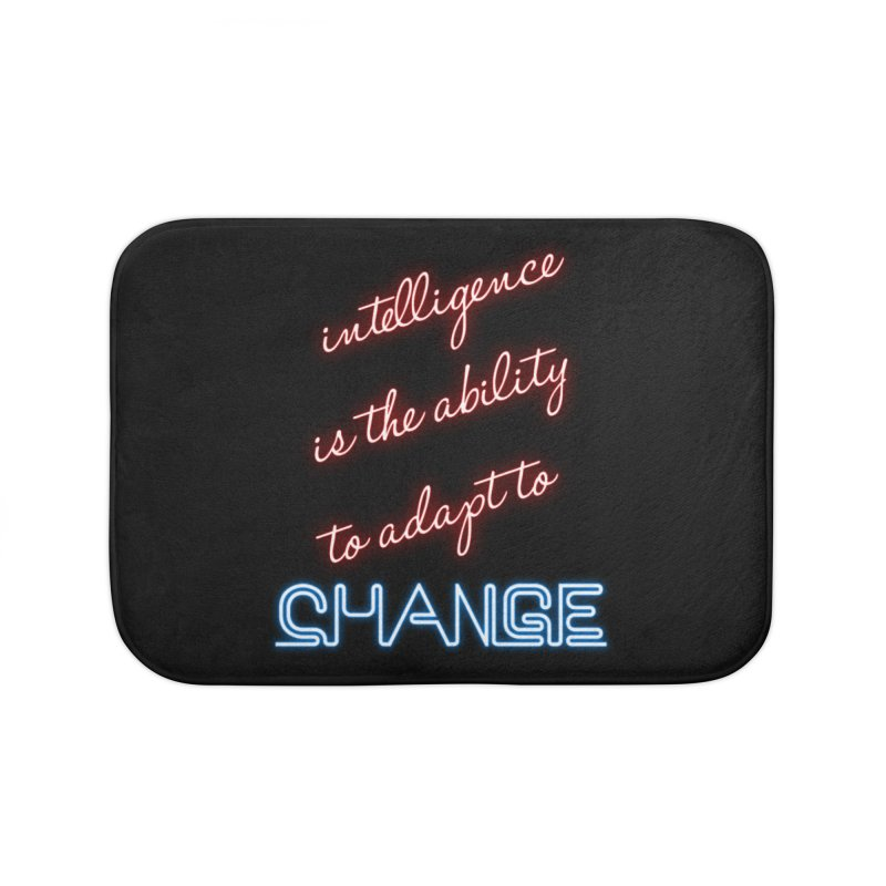 Intelligence is the ability to adapt to change Home Bath Mat by Aura Designs | Funny T shirt, Sweatshirt, Phone ca