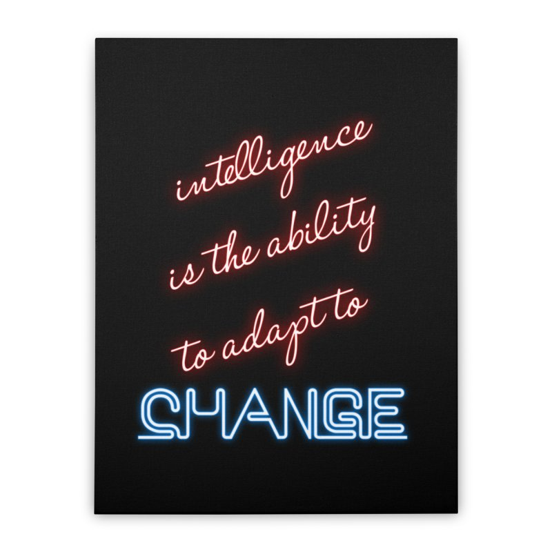 Intelligence is the ability to adapt to change Home Stretched Canvas by Aura Designs   Funny T shirt, Sweatshirt, Phone ca