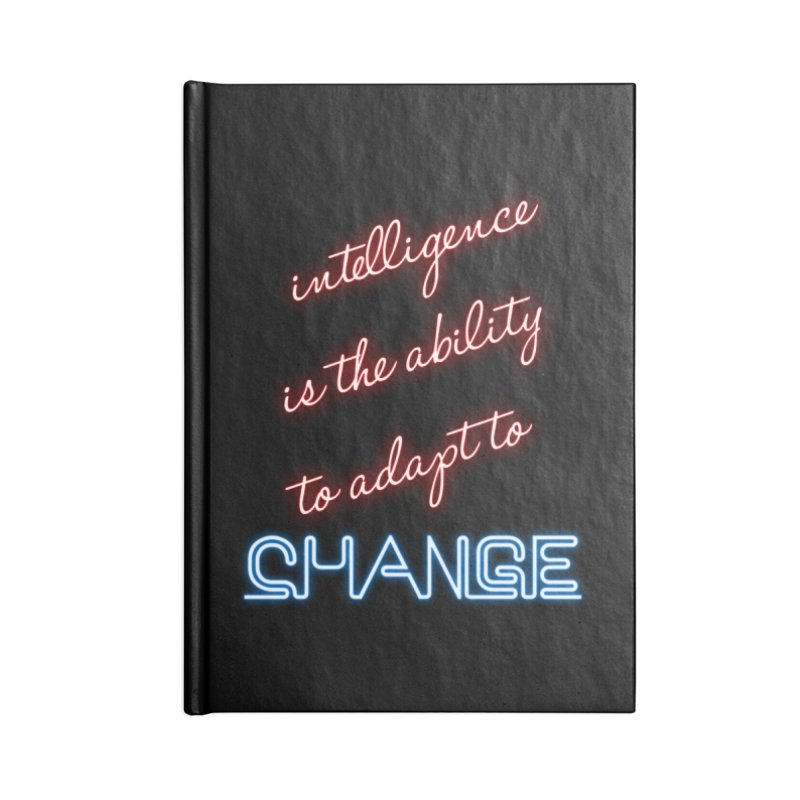 Intelligence is the ability to adapt to change Accessories Notebook by Aura Designs | Funny T shirt, Sweatshirt, Phone ca