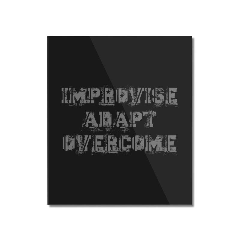 Improvise Adapt Overcome Home Mounted Acrylic Print by Aura Designs | Funny T shirt, Sweatshirt, Phone ca