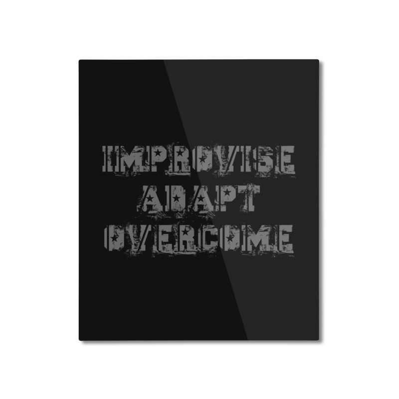 Improvise Adapt Overcome Home Mounted Aluminum Print by Aura Designs | Funny T shirt, Sweatshirt, Phone ca