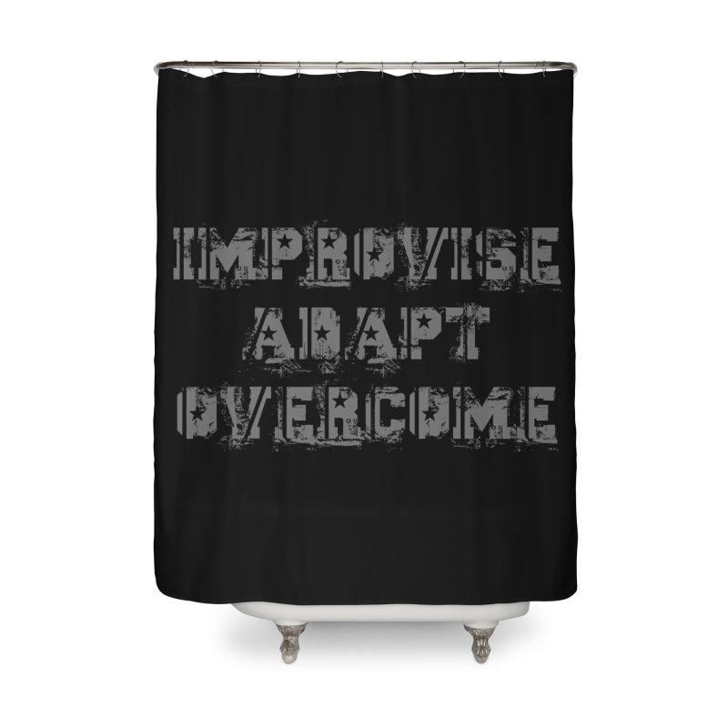 Improvise Adapt Overcome Home Shower Curtain by Aura Designs | Funny T shirt, Sweatshirt, Phone ca