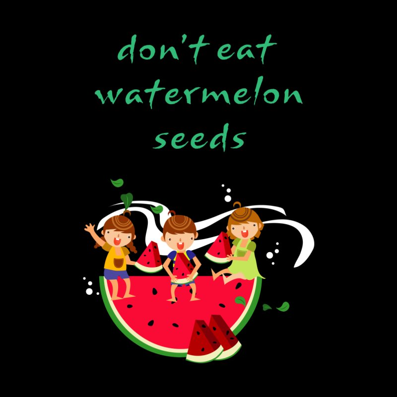 Don't eat watermelon seeds by Aura Designs | Funny T shirt, Sweatshirt, Phone ca