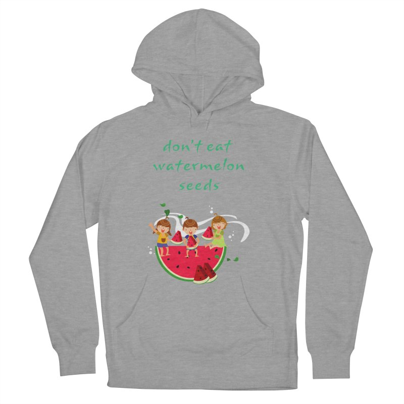 Don't eat watermelon seeds Women's French Terry Pullover Hoody by Aura Designs   Funny T shirt, Sweatshirt, Phone ca