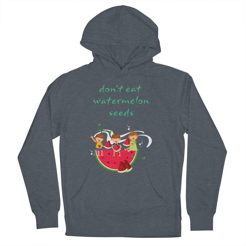 Don't eat watermelon seeds Men's French Terry Pullover Hoody by Aura Designs | Funny T shirt, Sweatshirt, Phone ca